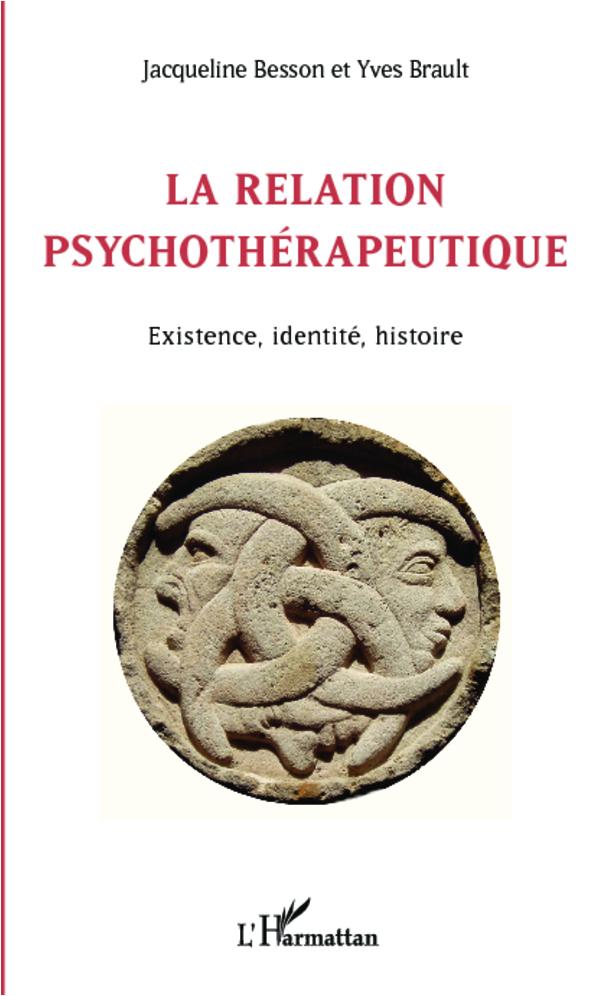 RELATION PSYCHOTHERAPEUTIQUE EXISTENCE IDENTITE HISTOIRE