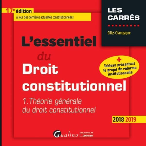 L'ESSENTIEL DU DROIT CONSTITUTIONNEL - TOME I - 17EME EDITION - THEORIE GENERALE DU DROIT CONSTITUTI