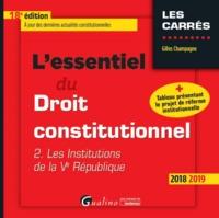 L'ESSENTIEL DU DROIT CONSTITUTIONNEL - TOME II - 18EME EDITION - LES INSTITUTIONS DE LA VE REPUBLIQU