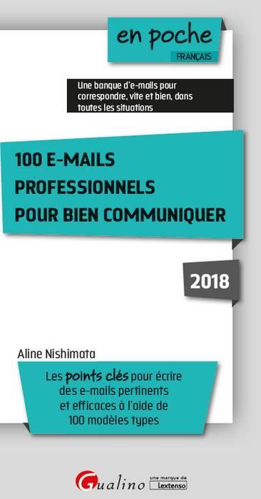100 E-MAILS PROFESSIONNELS POUR BIEN COMMUNIQUER 5EME EDITION