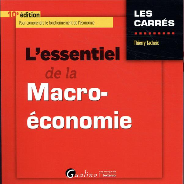 L ESSENTIEL DE LA MACRO-ECONOMIE - 10EME EDITION