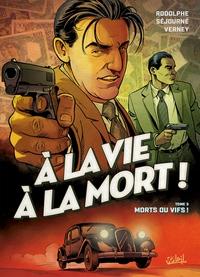 A LA VIE A LA MORT - A LA VIE A LA MORT T03 - MORTS OU VIFS !