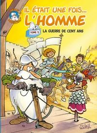 IL ETAIT UNE FOIS L'HOMME T05 - LA GUERRE DE CENT ANS
