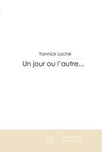 UN JOUR OU L'AUTRE...