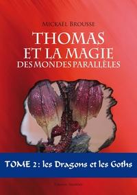 THOMAS ET LA MAGIE DES MONDES PARALLELES - TOME 2 - LES DRAGONS ET LES GOTHS