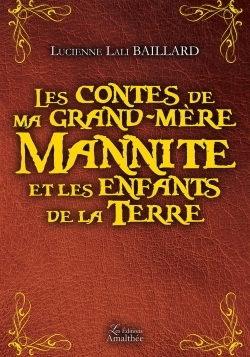 """LES CONTES DE MA GRAND-MERE MANNITE ET LES ENFANTS DE LA TERRE"""