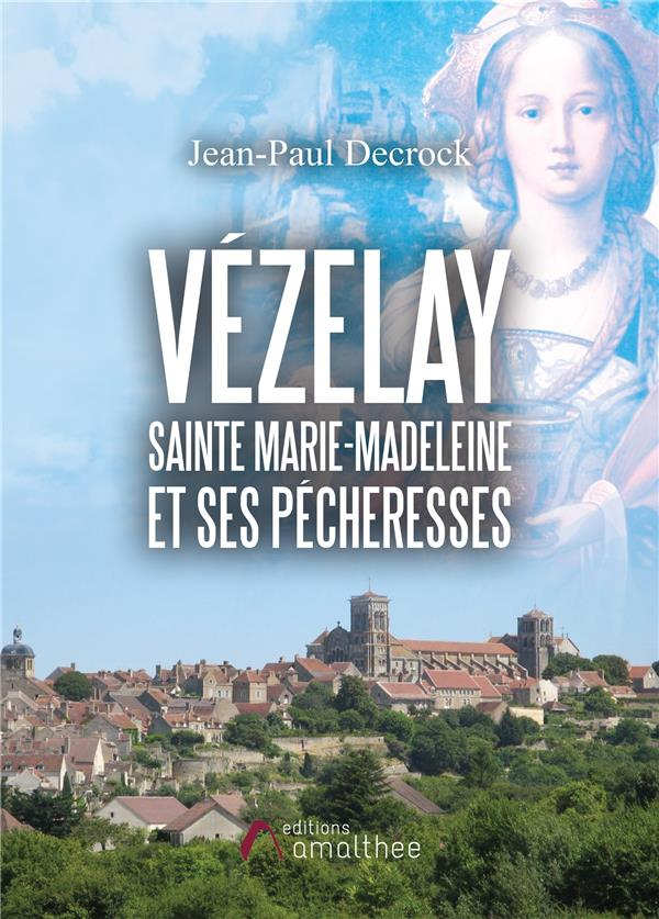 VEZELAY - SAINTE MARIE-MADELEINE ET SES PECHERESSES