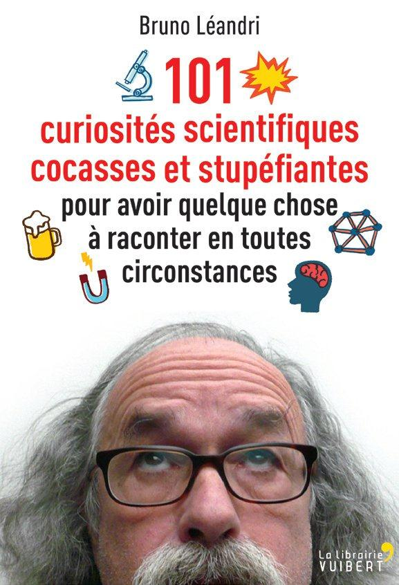 101 CURIOSITES SCIENTIFIQUES COCASSES ET STUPEFIANTES POUR AVOIR QUELQUE CHOSE