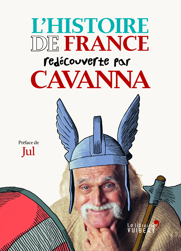 HISTOIRE DE FRANCE REDECOUVERTE PAR CAVANNA