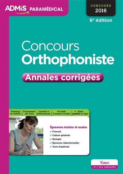 CONCOURS ORTHOPHONISTE ANNALES CORRIGEES 6E EDT 2016