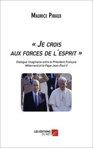 - JE CROIS AUX FORCES DE L'ESPRIT -