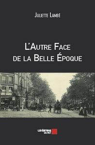 L AUTRE FACE DE LA BELLE EPOQUE