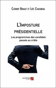 L'IMPOSTURE PRESIDENTIELLE - LES PROGRAMMES DES CANDIDATS PASSES AU CRIBLE