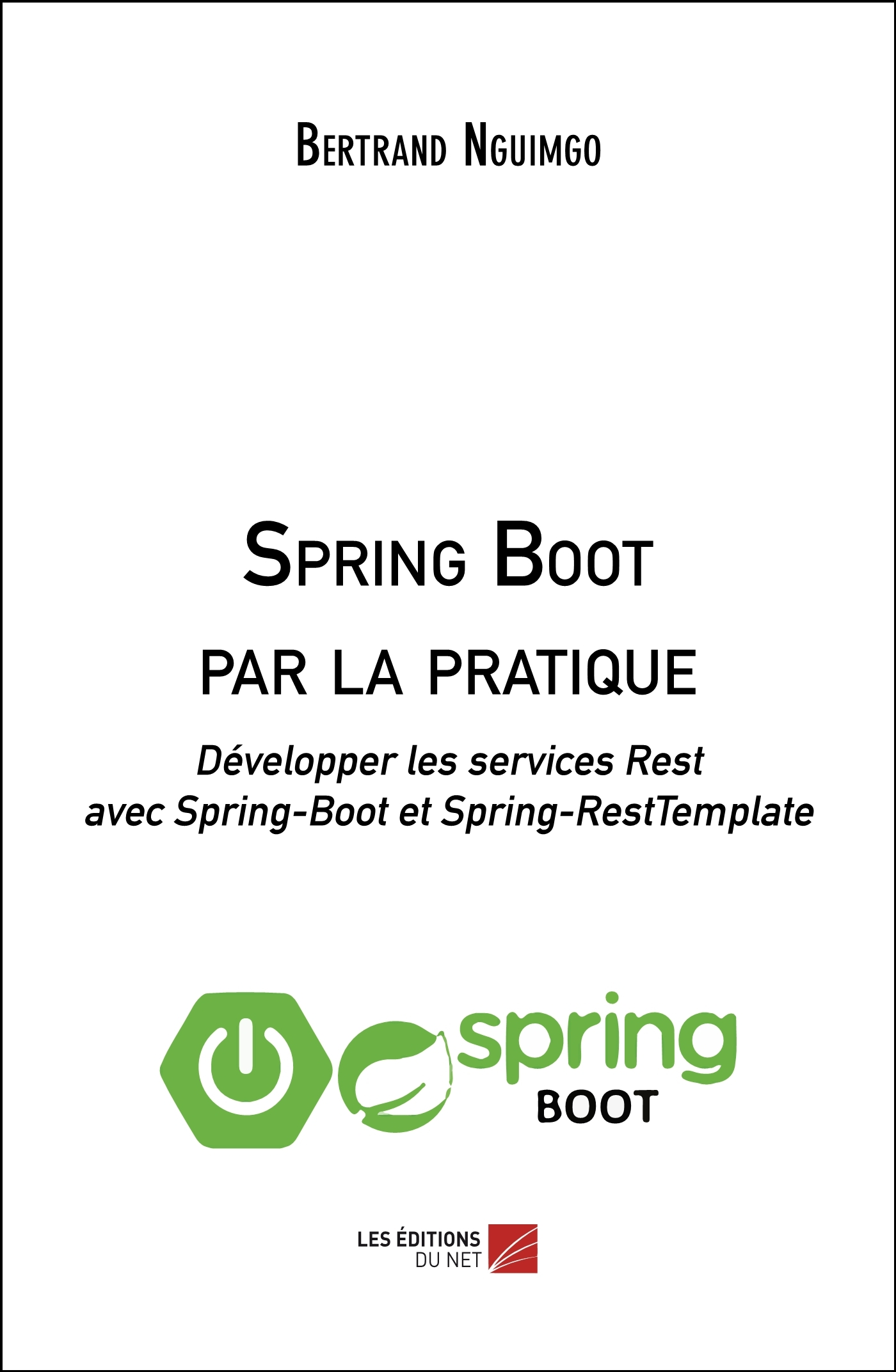 SPRING BOOT PAR LA PRATIQUE - DEVELOPPER LES SERVICES REST AVEC SPRING-BOOT ET SPRING-RESTTEMPLATE