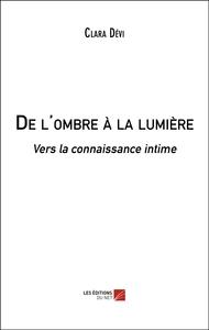DE L'OMBRE A LA LUMIERE - VERS LA CONNAISSANCE INTIME