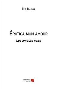 EROTICA MON AMOUR - LES AMOURS NOIRS