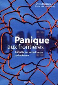 PANIQUE AUX FRONTIERES - ENQUETE SUR CETTE EUROPE QUI SE FERME