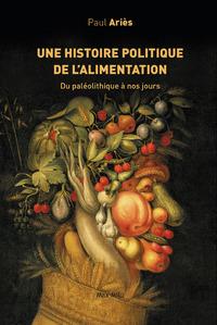 UNE HISTOIRE POLITIQUE DE L'ALIMENTATION - DU PALEOLITHIQUE A NOS JOURS