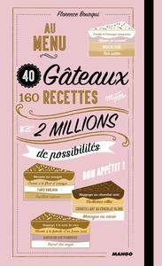AU MENU : 40 GATEAUX, 160 RECETTES, 2 000 000 DE POSSIBILITES
