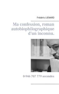 MA CONFESSION ROMAN AUTOBIOPHILOGRAPHIQUE D UN INCONNU