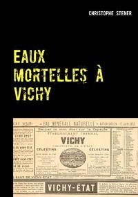 EAUX MORTELLES A VICHY