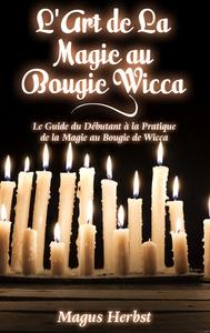 L ART DE LA MAGIE AU BOUGIE WICCA