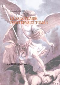 LE SANCTUAIRE D ENTREVAUX TOME 1 - ZACHARIE DVORAK