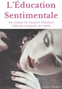L EDUCATION SENTIMENTALE - UN ROMAN DE GUSTAVE FLAUBERT E