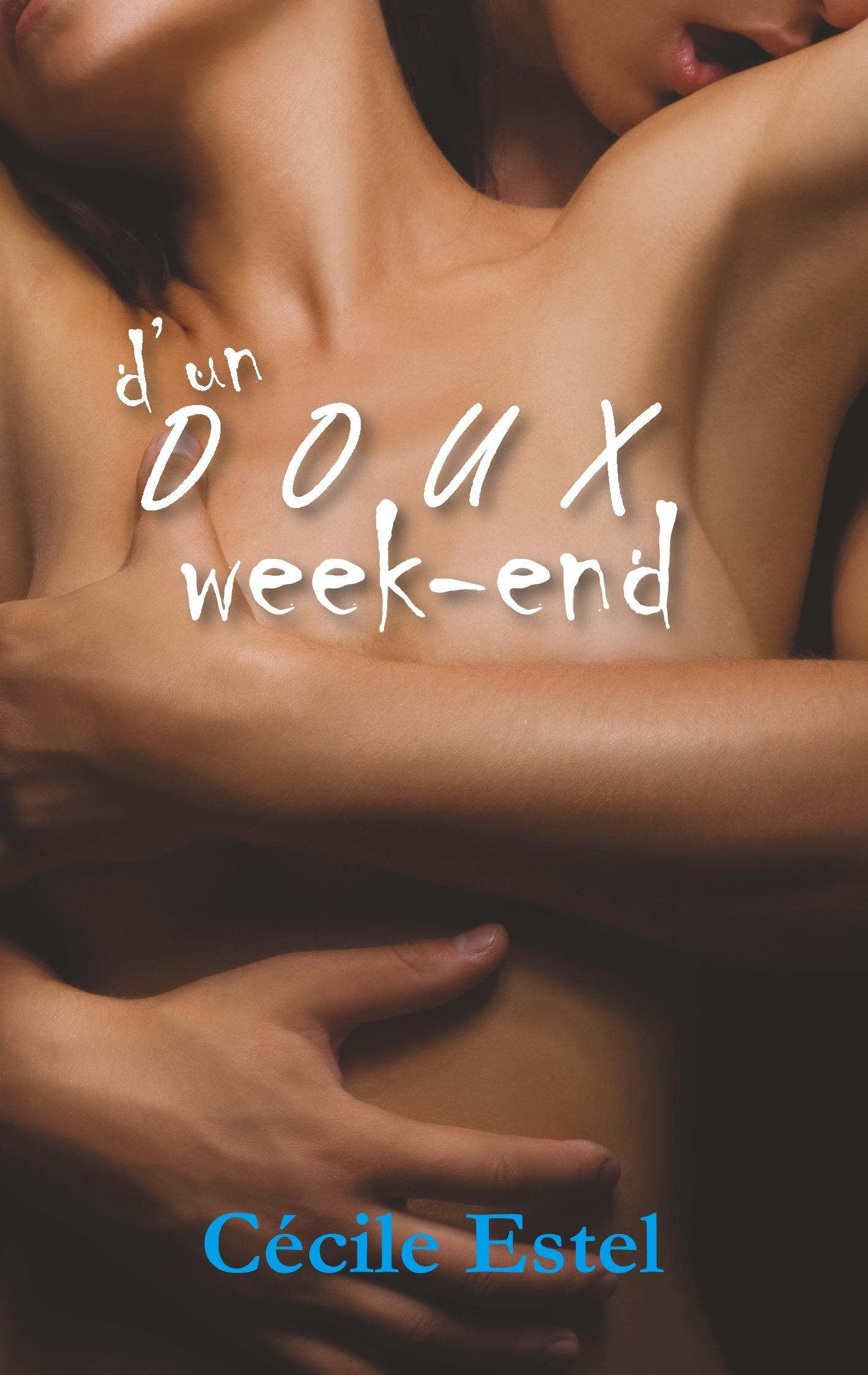 D UN DOUX WEEK END - ROMAN EROTIQUE