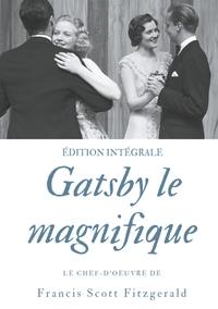 GATSBY LE MAGNIFIQUE - LE CHEF D OEUVRE DE F SCOTT FI