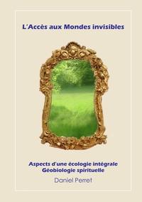 L'ACCES AUX MONDES INVISIBLES ASPECTS D'UNE ECOLOGIE INTEGRALE ET D'UNE GEOBIOLOGIE SPIRITUELLE