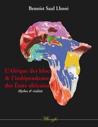 L AFRIQUE DES BLOCS ET L INDEPENDANCE DES ETATS AFRICAINS - MYTHES ET REALITES