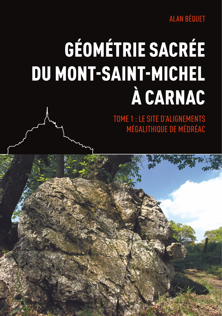 GEOMETRIE SACREE DU MONT SAINT MICHEL A CARNAC - TOME 1 LE SITE D ALIGNEMENTS M