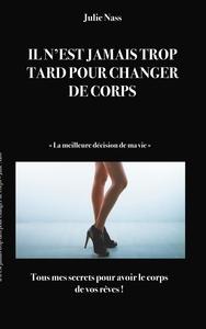 IL N EST JAMAIS TROP TARD POUR CHANGER DE CORPS - LA MEILLEURE DECISION DE MA V