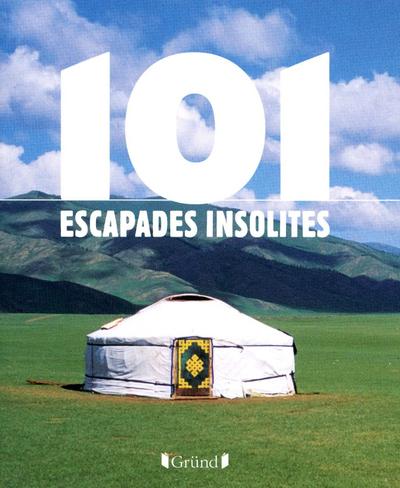 101 ESCAPADES INSOLITES