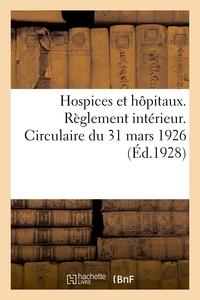 HOSPICES ET HOPITAUX. REGLEMENT INTERIEUR. CIRCULAIRE DU 31 MARS 1926