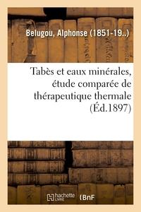 TABES ET EAUX MINERALES, ETUDE COMPAREE DE THERAPEUTIQUE THERMALE