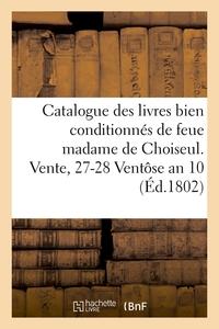 CATALOGUE DES LIVRES BIEN CONDITIONNES DE FEUE MADAME DE CHOISEUL. VENTE, 27-28 VENTOSE AN 10