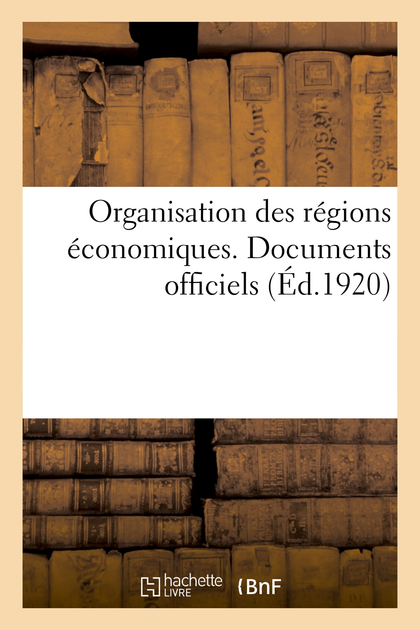 ORGANISATION DES REGIONS ECONOMIQUES. DOCUMENTS OFFICIELS - MINISTERE DU COMMERCE ET DE L'INDUSTRIE.