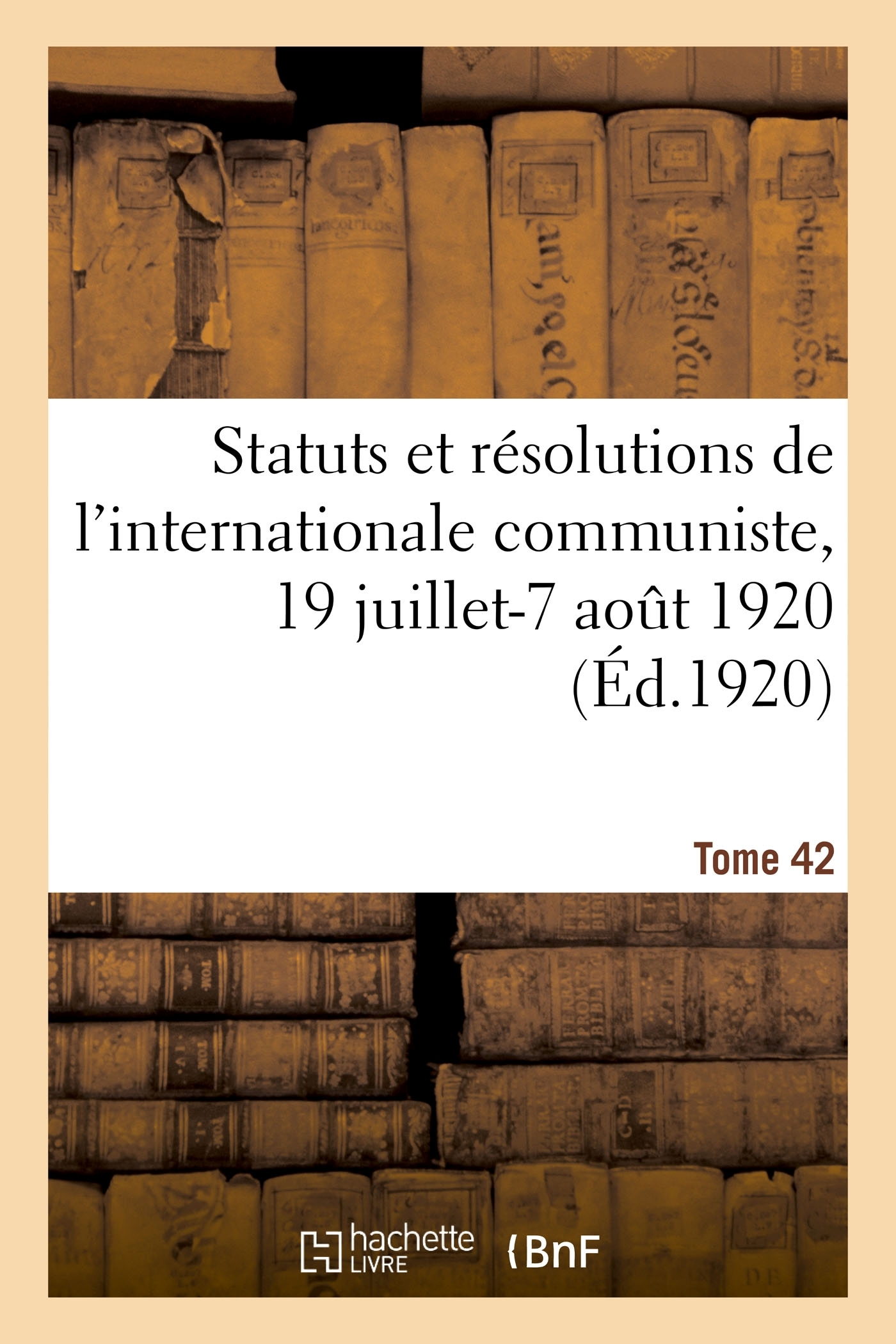 STATUTS ET RESOLUTIONS DE L'INTERNATIONALE COMMUNISTE ADOPTES PAR LE 2E CONGRES DE L'INTERNATIONALE