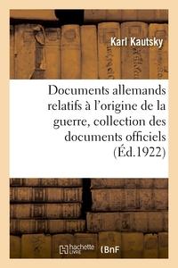 DOCUMENTS ALLEMANDS RELATIFS A L'ORIGINE DE LA GUERRE. TOME 1 - COLLECTION COMPLETE DES DOCUMENTS OF