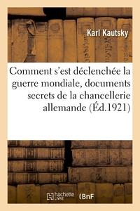COMMENT S'EST DECLENCHEE LA GUERRE MONDIALE, DOCUMENTS SECRETS DE LA CHANCELLERIE ALLEMANDE - ANNOTE
