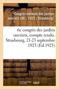 6E CONGRES DES JARDINS OUVRIERS, COMPTE RENDU. STRASBOURG, 21-23 SEPTEMBRE 1923