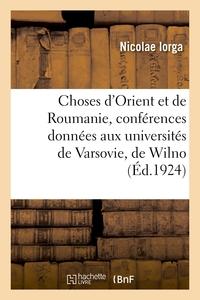 CHOSES D'ORIENT ET DE ROUMANIE, CONFERENCES DONNEES AUX UNIVERSITES DE VARSOVIE, DE WILNO - DE POZNA