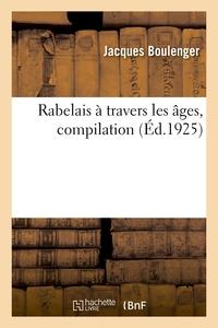 RABELAIS A TRAVERS LES AGES, COMPILATION. BIBLIOGRAPHIE SOMMAIRE DE L'OEUVRE DE MAITRE FRANCOIS - CO
