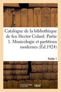 CATALOGUE DE LA BIBLIOTHEQUE DE FEU HECTOR COLARD. PARTIE 1. MUSICOLOGIE ET PARTITIONS MODERNES