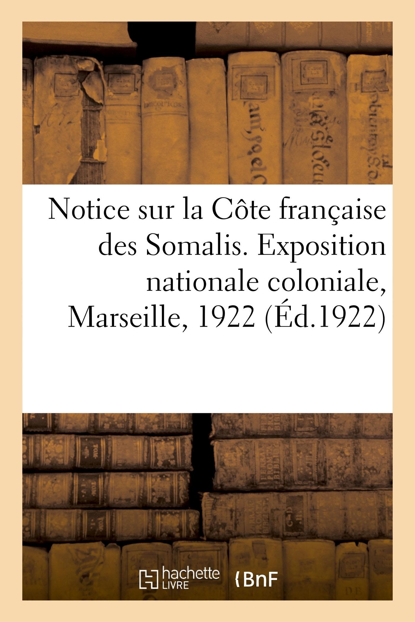 NOTICE ILLUSTREE SUR LA COTE FRANCAISE DES SOMALIS. EXPOSITION NATIONALE COLONIALE, MARSEILLE, 1922