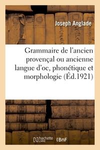 GRAMMAIRE DE L'ANCIEN PROVENCAL OU ANCIENNE LANGUE D'OC, PHONETIQUE ET MORPHOLOGIE