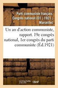 UN AN D'ACTION COMMUNISTE, RAPPORT. 19E CONGRES NATIONAL, 1ER CONGRES DU PARTI COMMUNISTE