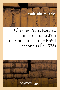 CHEZ LES PEAUX-ROUGES, FEUILLES DE ROUTE D'UN MISSIONNAIRE DANS LE BRESIL INCONNU